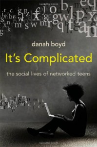 Book Cover of It's Complicated: The Social Lives of Networked Teens by danah boyd