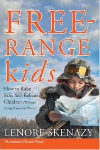 Free Range Kids, How to Raise Safe, Self-Reliant Children (Without Going Nuts with Worry)